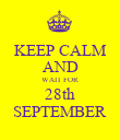 KEEP CALM AND WAIT FOR 28th SEPTEMBER - Personalised Poster large