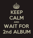 KEEP CALM AND WAIT FOR 2nd ALBUM - Personalised Poster large