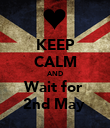 KEEP CALM AND Wait for  2nd May  - Personalised Poster large