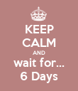 KEEP CALM AND wait for... 6 Days - Personalised Poster large