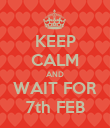 KEEP CALM AND WAIT FOR 7th FEB - Personalised Poster large