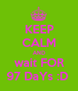 KEEP CALM AND wait FOR 97 DaYs :D  - Personalised Poster large
