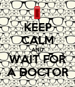 KEEP CALM AND WAIT FOR A DOCTOR - Personalised Poster large