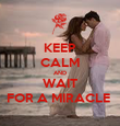 KEEP CALM AND WAIT FOR A MIRACLE  - Personalised Poster large