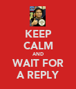 KEEP CALM AND WAIT FOR A REPLY - Personalised Poster large