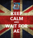 KEEP CALM AND WAIT FOR AE - Personalised Poster large