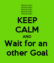 KEEP CALM AND Wait for an  other Goal - Personalised Poster large