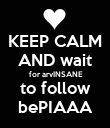 KEEP CALM AND wait  for arvINSANE to follow bePIAAA - Personalised Poster large