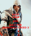 KEEP CALM AND WAIT FOR ASSASSIN'S CREED 3 - Personalised Poster large