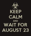 KEEP CALM AND WAIT FOR AUGUST 23 - Personalised Poster large