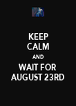 KEEP CALM AND WAIT FOR AUGUST 23RD - Personalised Poster large