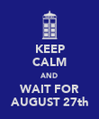 KEEP CALM AND WAIT FOR AUGUST 27th - Personalised Poster large