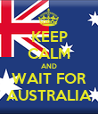 KEEP CALM AND WAIT FOR AUSTRALIA - Personalised Poster large
