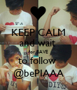 KEEP CALM and wait  for BAVE to follow  @bePIAAA - Personalised Poster large
