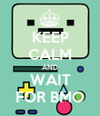 KEEP CALM AND WAIT FOR BMO - Personalised Poster large