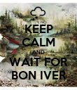 KEEP CALM AND WAIT FOR BON IVER - Personalised Poster large