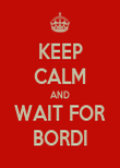 KEEP CALM AND WAIT FOR BORDI - Personalised Poster large