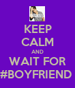 KEEP CALM AND WAIT FOR #BOYFRIEND  - Personalised Poster large