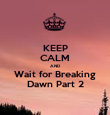 KEEP CALM AND Wait for Breaking Dawn Part 2 - Personalised Poster large