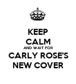 KEEP CALM AND WAIT FOR CARLY ROSE'S NEW COVER - Personalised Poster large