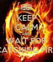 KEEP CALM AND  WAIT FOR CATCHING FIRE - Personalised Poster large