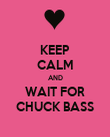 KEEP CALM AND WAIT FOR CHUCK BASS - Personalised Poster large