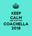 KEEP CALM AND WAIT FOR COACHELLA 2018 - Personalised Poster large