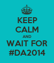 KEEP CALM AND WAIT FOR #DA2014 - Personalised Poster large