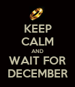 KEEP CALM AND WAIT FOR DECEMBER - Personalised Poster large