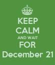 KEEP CALM AND WAIT FOR December 21 - Personalised Poster large