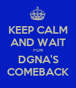 KEEP CALM AND WAIT FOR DGNA'S COMEBACK - Personalised Poster large