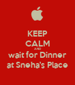 KEEP CALM AND wait for Dinner at Sneha's Place - Personalised Poster large