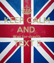 KEEP CALM AND  Wait for drash's  TEXT !!  - Personalised Poster large