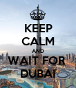 KEEP CALM AND WAIT FOR  DUBAI - Personalised Poster large