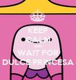 KEEP CALM AND WAIT FOR DULCE PRINCESA - Personalised Poster large