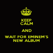 KEEP CALM AND WAIT FOR EMINEM'S NEW ALBUM - Personalised Poster large