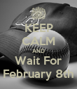 KEEP CALM AND Wait For February 8th - Personalised Poster large
