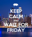 KEEP CALM AND WAIT FOR FRIDAY - Personalised Poster large