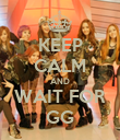 KEEP CALM AND WAIT FOR GG - Personalised Poster large