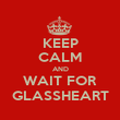 KEEP CALM AND WAIT FOR GLASSHEART - Personalised Poster large
