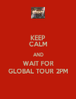 KEEP CALM AND WAIT FOR GLOBAL TOUR 2PM - Personalised Poster large