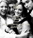 KEEP CALM AND WAIT FOR GOSSIP GIRL October 8 - Personalised Poster large