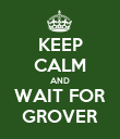 KEEP CALM AND WAIT FOR GROVER - Personalised Poster large