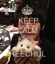 KEEP CALM AND WAIT FOR HEECHUL - Personalised Poster large