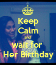 Keep Calm and  wait for  Her Birthday - Personalised Poster large