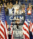 KEEP CALM AND WAIT FOR HIS RETURN! - Personalised Poster large