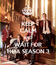 KEEP CALM AND WAIT FOR HOA SEASON 3 - Personalised Poster large