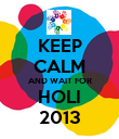 KEEP CALM AND WAIT FOR HOLI 2013 - Personalised Poster large