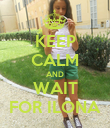 KEEP CALM AND WAIT FOR ILONA - Personalised Poster large