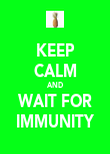 KEEP CALM AND WAIT FOR IMMUNITY - Personalised Poster large